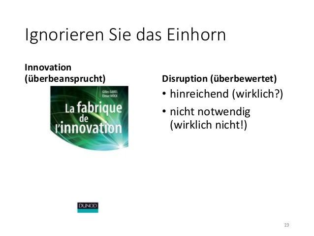 Ignorieren Sie das Einhorn  Innovation  (überbeansprucht) Disruption (überbewertet)  • hinreichend (wirklich?)  • nicht no...