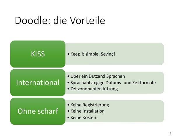 Doodle: die Vorteile  KISS • Keep it simple, Sevinç!  • Über ein Dutzend Sprachen  • Sprachabhängige Datums- und Zeitforma...