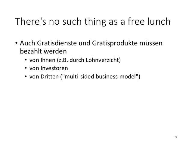 There's no such thing as a free lunch  • Auch Gratisdienste und Gratisprodukte müssen  bezahlt werden  • von Ihnen (z.B. d...