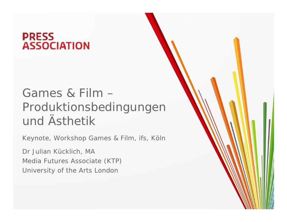 Games & Film –Produktionsbedingungenund ÄsthetikKeynote, Workshop Games & Film, ifs, KölnDr Julian Kücklich, MAMedia Futur...