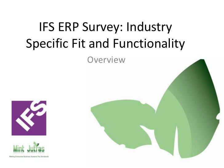 IFS ERP Survey: IndustrySpecific Fit and Functionality           Overview