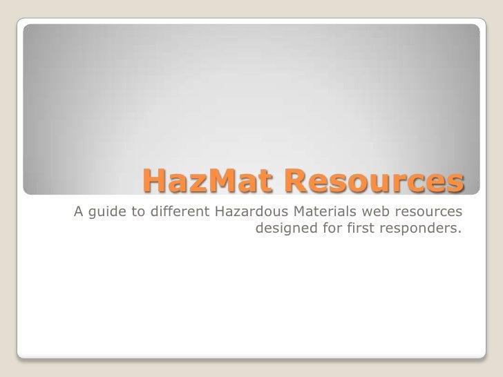 HazMat ResourcesA guide to different Hazardous Materials web resources                          designed for first respond...