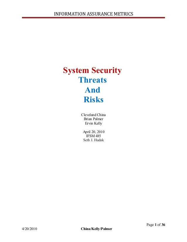 INFORMATION ASSURANCE METRICS  System Security Threats And Risks Cleveland China Brian Palmer Ervin Kelly April 20, 2010 I...