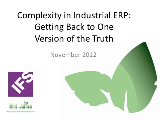 Complexity in Industrial ERP:   Getting Back to One   Version of the Truth        November 2012