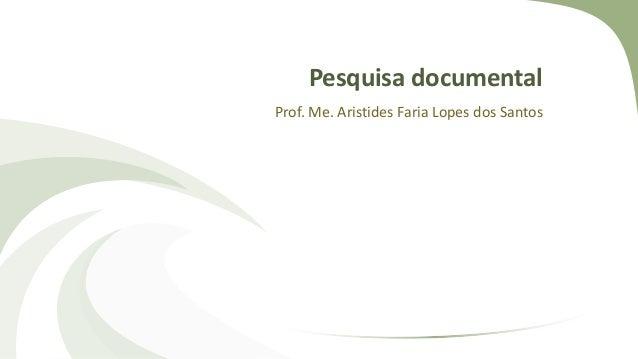 Pesquisa documental Prof. Me. Aristides Faria Lopes dos Santos