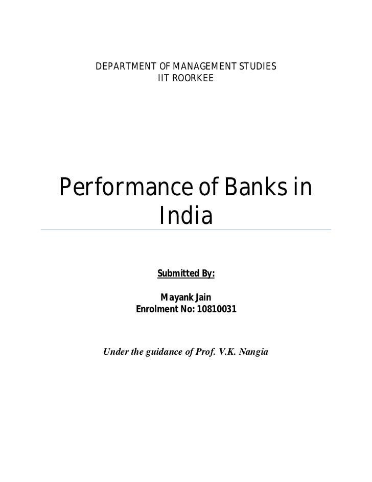 DEPARTMENT OF MANAGEMENT STUDIES             IIT ROORKEEPerformance of Banks in        India                Submitted By: ...