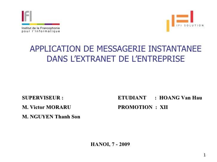 APPLICATION DE MESSAGERIE INSTANTANEE DANS L'EXTRANET DE L'ENTREPRISE SUPERVISEUR : M. NGUYEN Thanh Son ETUDIANT  :  HOANG...