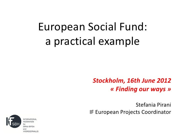 European Social Fund: a practical example          Stockholm, 16th June 2012               « Finding our ways »           ...