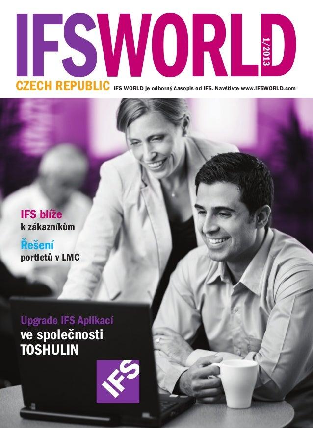 1/2013  CZECH REPUBLIC IFS WORLD je odborný časopis od IFS. Navštivte www.IFSWORLD.com  IFS blíže  k zákazníkům  Řešení  p...