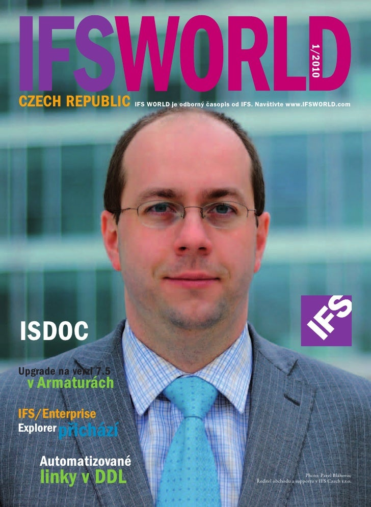 1/2010 CZECH REPUBLIC IFS WORLD je odborný časopis od IFS. Navštivte www.IFSWORLD.com     ISDOC Upgrade na verzi 7.5   v A...