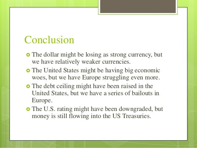 Conclusion(contd.)   In other words, on a relative basis, the United  States and its currency might still be better.   T...