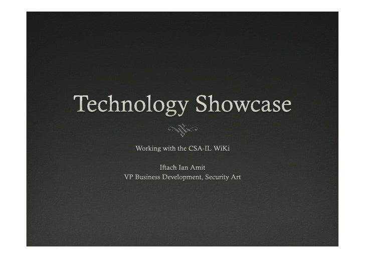 Background™  What is the technology showcase?™  Your opportunity to strut your cloud stuff…™  A collaborative WiKi open...