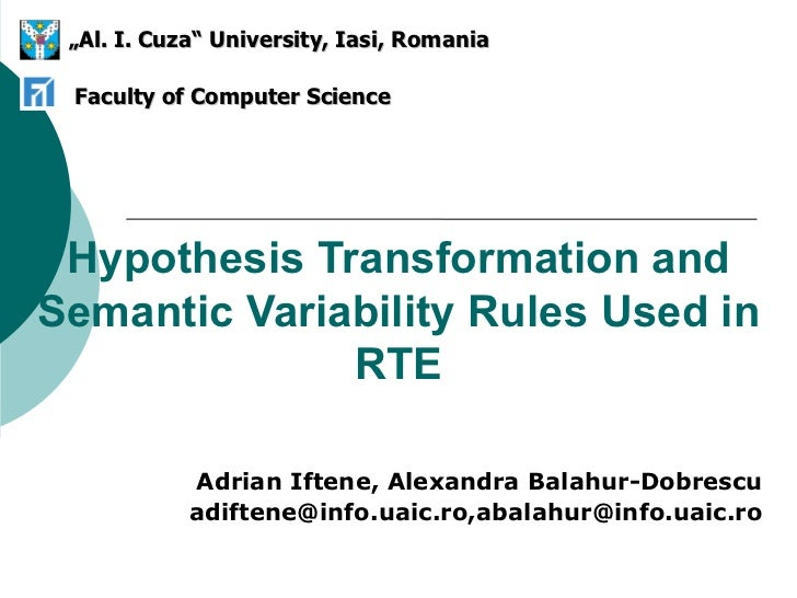 Hypothesis Transformation and Semantic Variability Rules Used in RTE Adrian Iftene, Alexandra Balahur-Dobrescu adiftene@in...