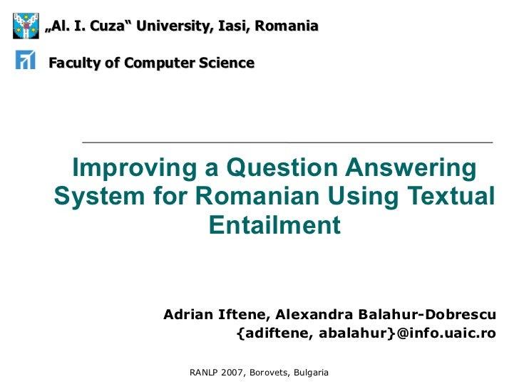 Improving a Question Answering System for Romanian Using Textual Entailment Adrian Iftene, Alexandra Balahur-Dobrescu {adi...
