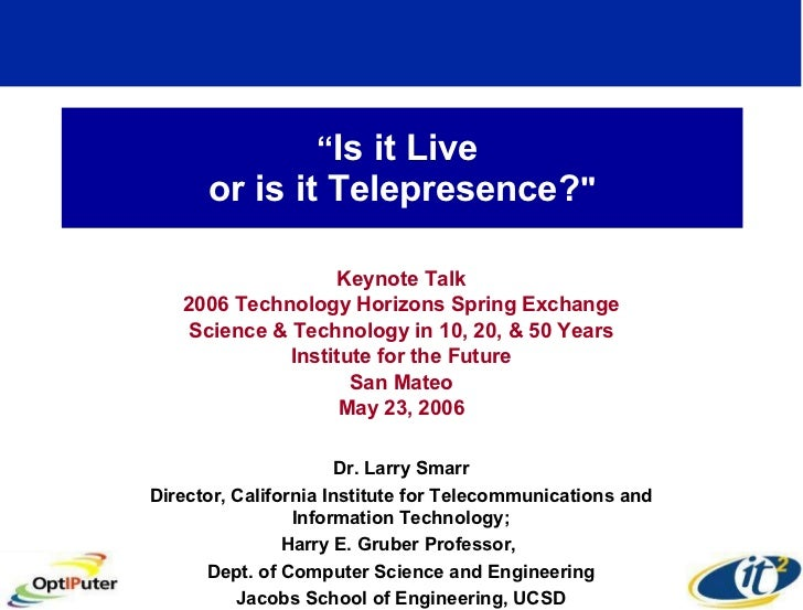 """"""" Is it Live  or is it Telepresence? """" Keynote Talk 2006 Technology Horizons Spring Exchange Science & Technology in ..."""
