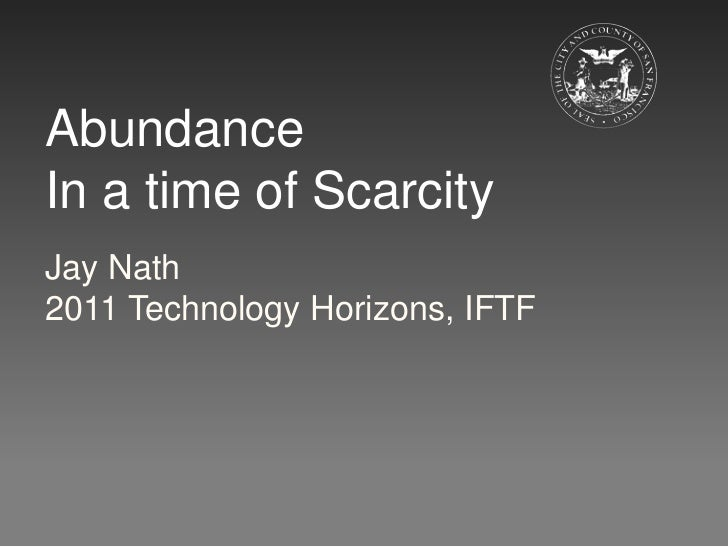 AbundanceIn a time of ScarcityJay Nath2011 Technology Horizons, IFTF