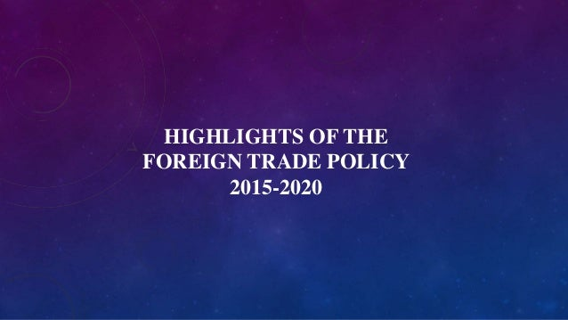HIGHLIGHTS OF THE FOREIGN TRADE POLICY 2015-2020