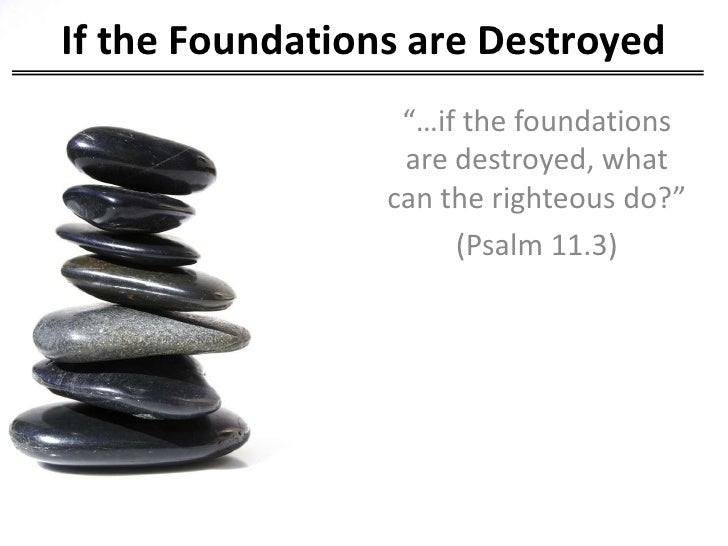 """If the Foundations are Destroyed                  """"…if the foundations                  are destroyed, what               ..."""