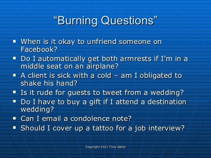 """"""" Burning Questions"""" <ul><li>When is it okay to unfriend someone on Facebook?  </li></ul><ul><li>Do I automatically get bo..."""