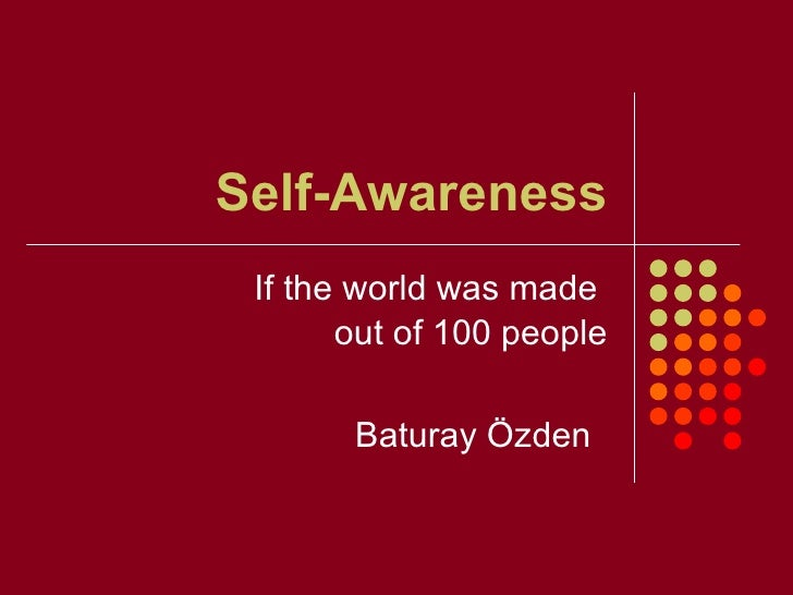 Self-Awareness If the world was made  out of 100 people Baturay Özden