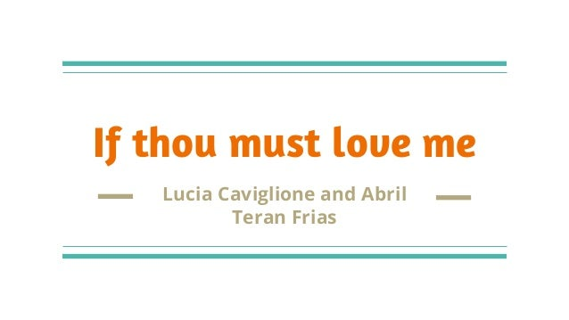 If thou must love me Lucia Caviglione and Abril Teran Frias