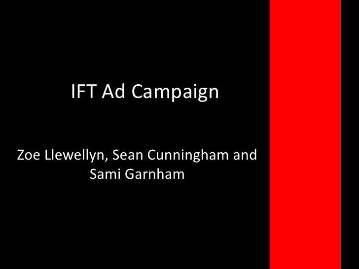 IFT Ad Campaign<br />Zoe Llewellyn, Sean Cunningham and Sami Garnham<br />