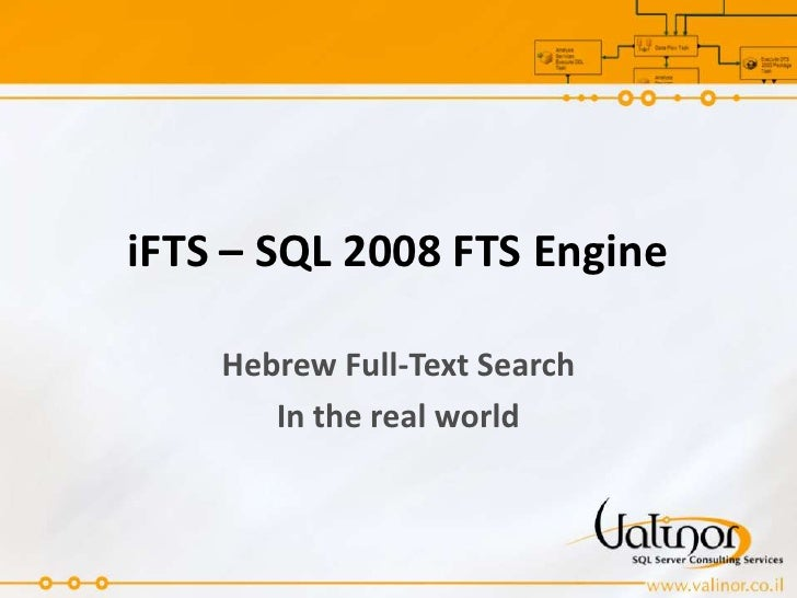 iFTS – SQL 2008 FTS Engine      Hebrew Full-Text Search        In the real world