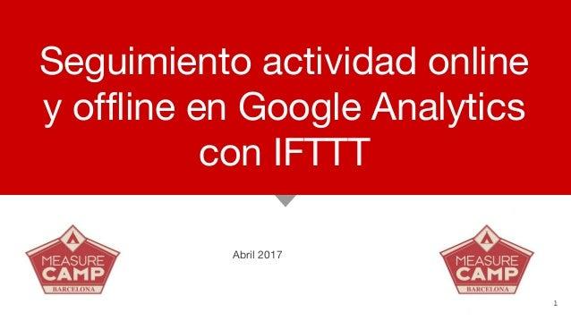Seguimiento actividad online y offline en Google Analytics con IFTTT Abril 2017 1