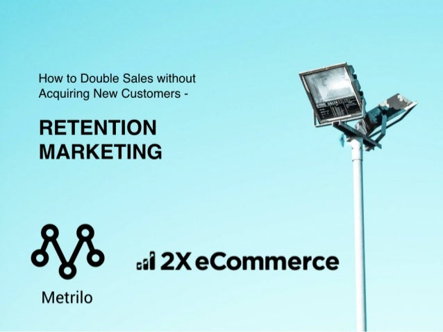 How to Double Sales without Acquiring New Customers – Retention Marketing