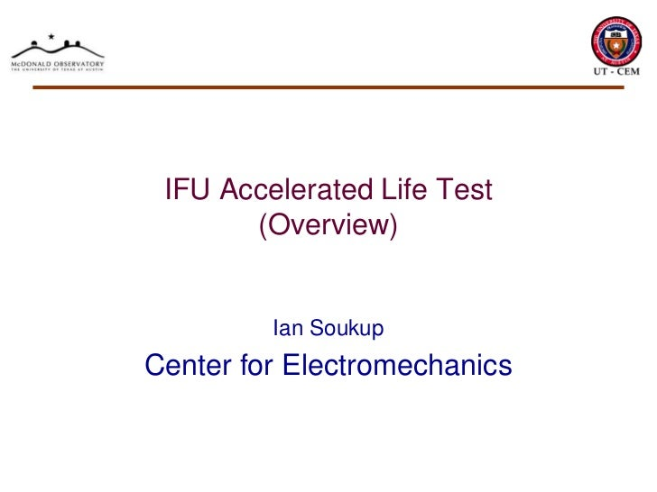 IFU Accelerated Life Test       (Overview)         Ian SoukupCenter for Electromechanics