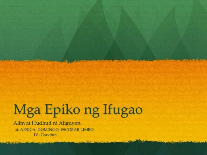 Mga Epiko ng IfugaoAlim at Hudhud ni Aliguyonni: AFRICA, DOMINGO, ESCOBAR,LIMBO          IV- Graviton