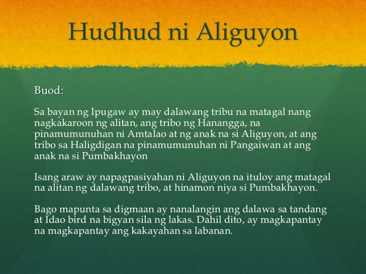 hudhud ifugao epic Hudhud: summary of the tale of aliguyon this is a summary of a long tale chanted during the harvest in ifugao once upon a time, in a village called hannanga, a boy was born to the couple named amtalao and dumulao.