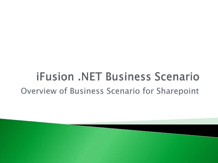 iFusion .NET Business Scenario<br />Overview of Business Scenario for Sharepoint<br />