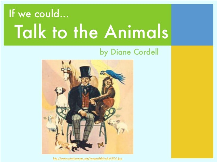 If we could...   Talk to the Animals                                               by Diane Cordell               http://w...