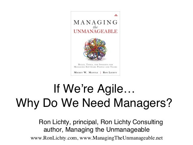 """If We're Agile… Why Do We Need Managers?""""! """" """"Ron Lichty, principal, Ron Lichty Consulting author, Managing the Unmanage..."""