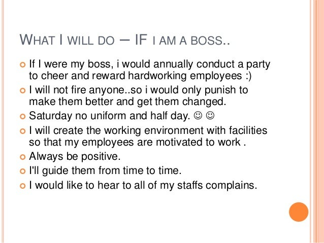if i were the boss After that, if it's just a matter of procedure, i'm doing things the boss's way  because supervisors have a different view of the situation if it's an issue of safety  or.