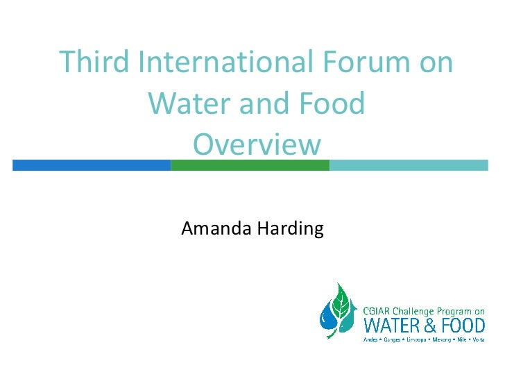 Third International Forum on Water and Food Overview Amanda Harding