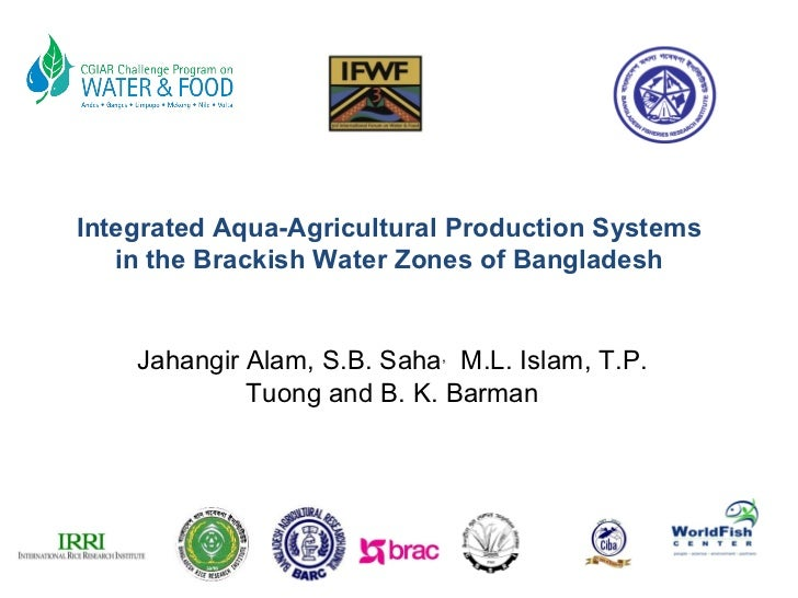 Jahangir Alam, S.B. Saha ,   M.L. Islam, T.P. Tuong and B. K. Barman Integrated Aqua-Agricultural Production Systems in th...