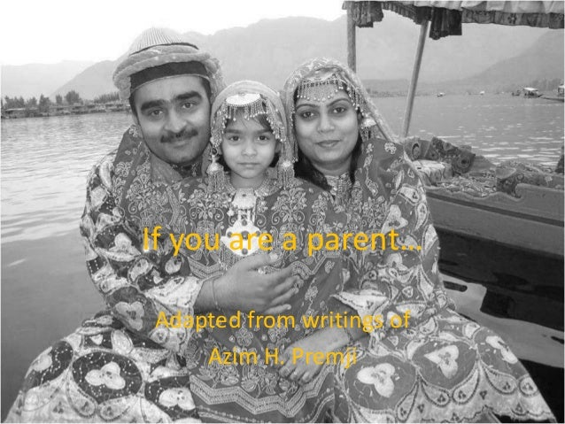 If you are a parent… Adapted from writings of Azim H. Premji