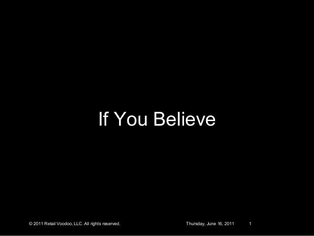 If You Believe  © 2011 Retail Voodoo, LLC. All rights reserved. Thursday, June 16, 2011 1