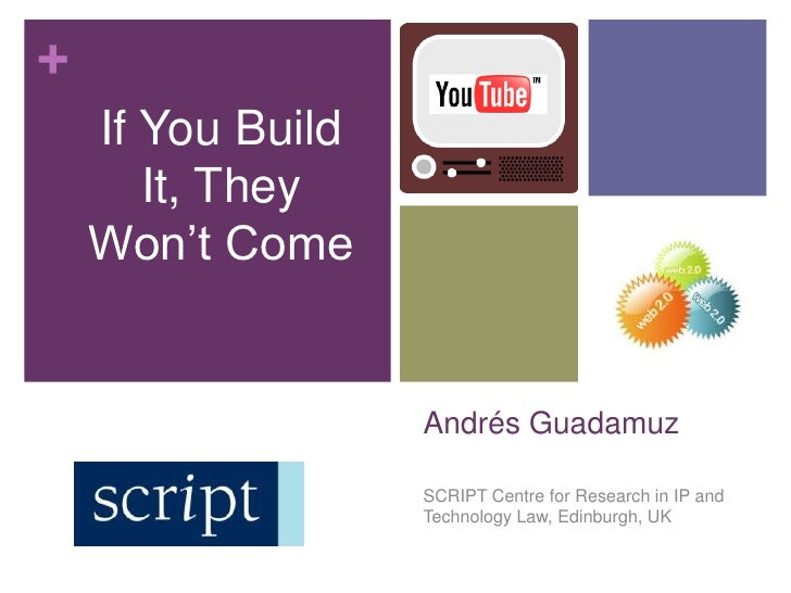 If You Build It, They Won't Come<br />Andrés Guadamuz<br />SCRIPT Centre for Research in IP and  Technology Law, Edinburgh...