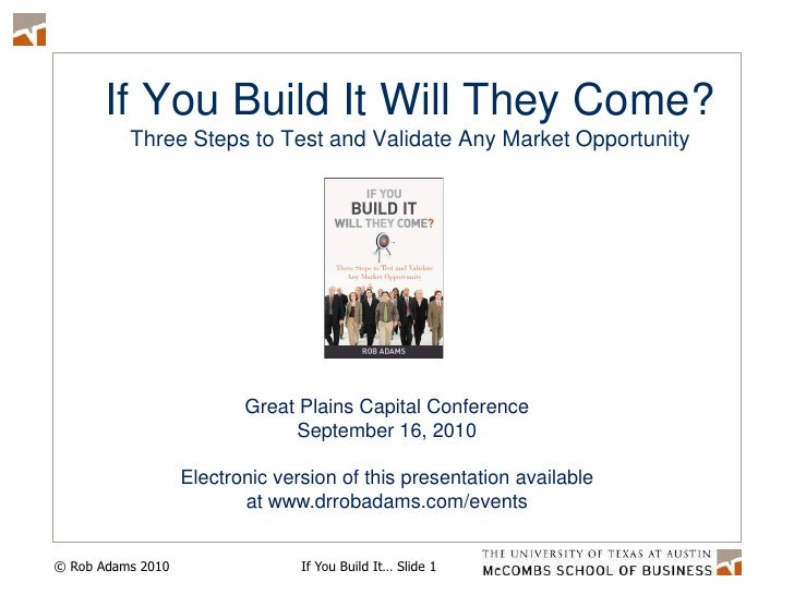 If You Build It Will They Come?Three Steps to Test and Validate Any Market Opportunity<br />Great Plains Capital Conferenc...