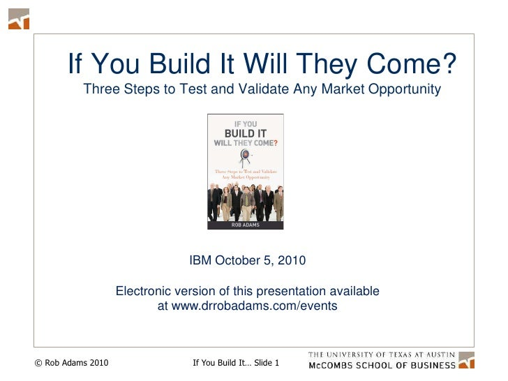 If You Build It Will They Come?Three Steps to Test and Validate Any Market Opportunity<br />IBM October 5, 2010<br />Elect...