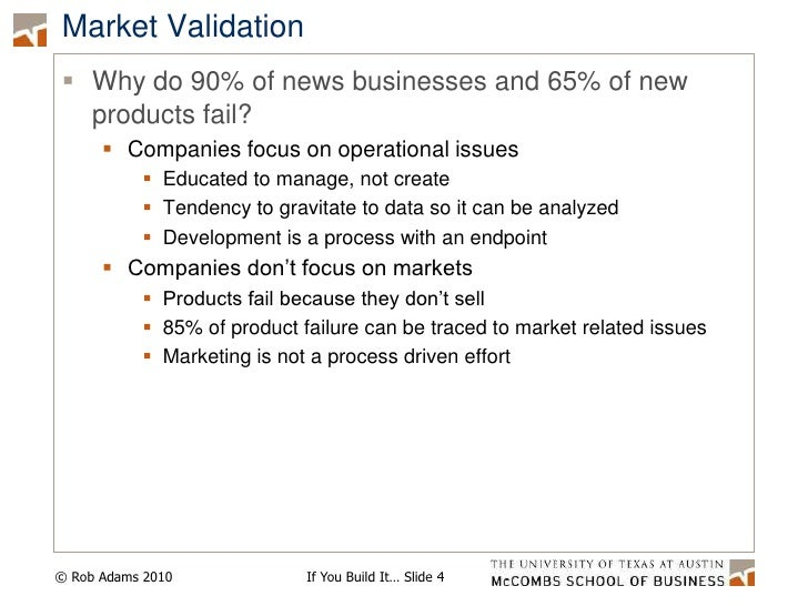 Market Validation<br />Why do 90% of news businesses and 65% of new products fail?<br />Companies focus on operational iss...