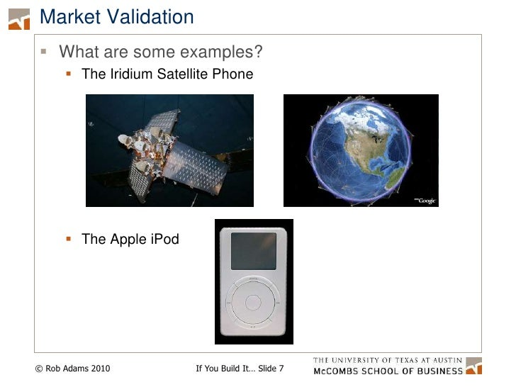 Market Validation<br />What are some examples?<br />The Iridium Satellite Phone<br />The Apple iPod<br />