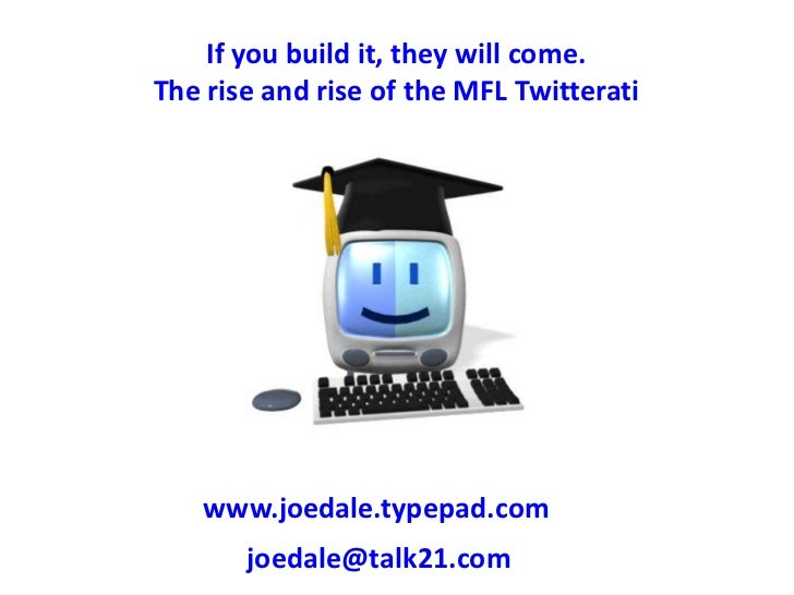 If you build it, they will come. <br />The rise and rise of the MFL Twitterati<br />www.joedale.typepad.com<br />joedale@t...