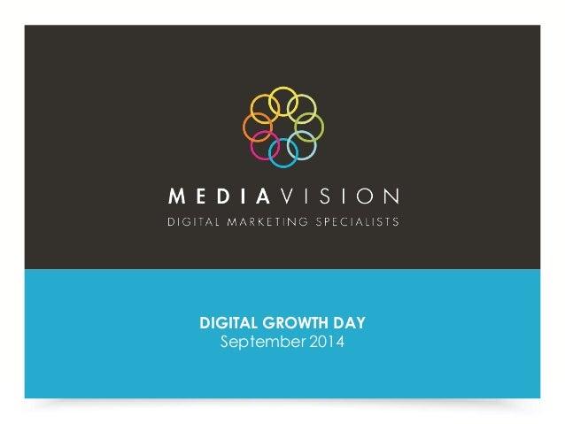 www.mediavisioninteractive.com  DIGITAL GROWTH DAY  DIGITAL 1 GROWTH DAY - SEPTEMBER 2014  September 2014