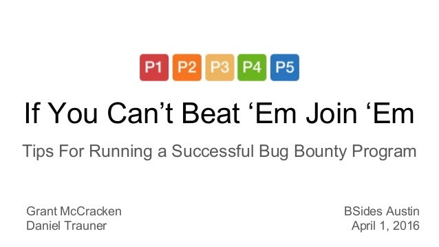 If You Can't Beat 'Em Join 'Em Tips For Running a Successful Bug Bounty Program Grant McCracken Daniel Trauner BSides Aust...