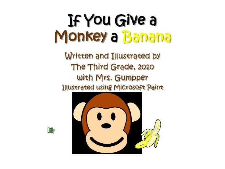If You Give a Monkeya Banana<br />Written and Illustrated by <br />The Third Grade, 2010<br />with Mrs. Gumpper<br />Illus...