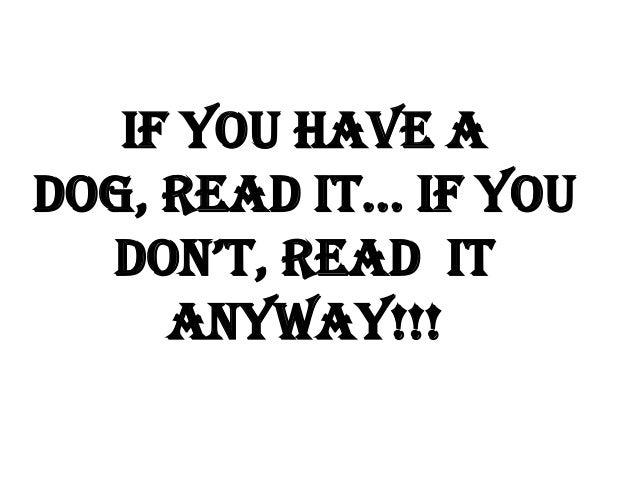 If you have a dog, read it… if you don't, read it anyway!!!